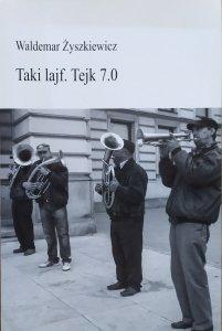 Waldemar Żyszkiewicz • Taki lajf. Tejk 7.0