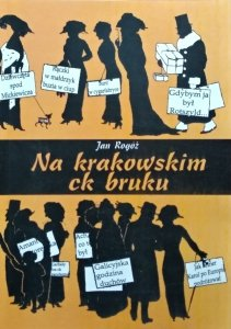 Jan Rogóż • Na krakowskim ck bruku