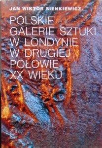 Jan Wiktor Sienkiewicz • Polskie galerie sztuki w Londynie w drugiej połowie XX wieku