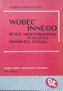Marek Jędraszewski • Wobec Innego. Relacje międzypodmiotowe w filozofii Emmanuela Levinasa