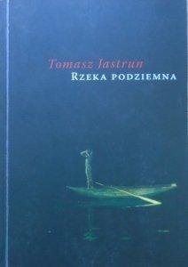 Tomasz Jastrun • Rzeka podziemna [dedykacja autorska]