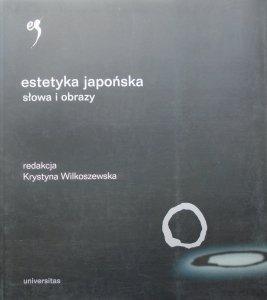 red. Krystyna Wilkoszewska • Estetyka japońska. Słowa i obrazy