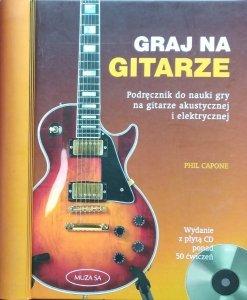 Phil Capone • Graj na gitarze. Podręcznik do nauki gry na gitarze akustycznej i elektrycznej
