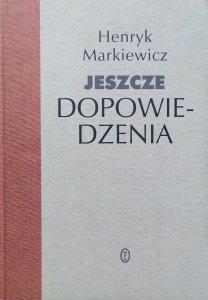 Henryk Markiewicz • Jeszcze dopowiedzenia [dedykacja autorska]