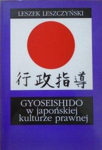 Leszek Leszczyński • GYOSEISHIDO w japońskiej kulturze prawnej [dedykacja autorska]