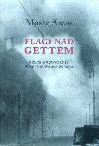 Moshe Arens • Flagi nad gettem. Rzecz o getcie warszawskim