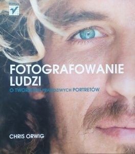 Chris Orwig • Fotografowanie ludzi. O tworzeniu prawdziwych portretów