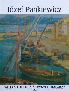 Józef Pankiewicz [Wielka kolekcja sławnych malarzy]