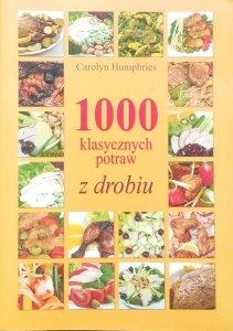 Carolyn Humphries • 1000 klasycznych potraw z drobiu