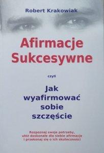 Robert Krakowiak • Afirmacje Sukcesywne czyli jak wyafirmować sobie szczęście