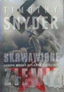Timothy Snyder • Skrwawione ziemie. Europa między Hitlerem a Stalinem