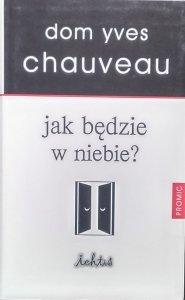Dom Yves Chauveau • Jak będzie w niebie?