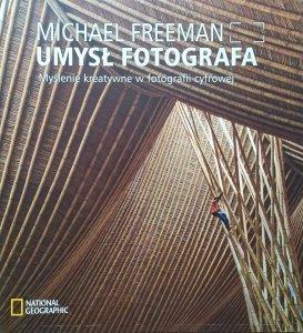 Michael Freeman • Umysł fotografa. Myślenie kreatywne w fotografii cyfrowej