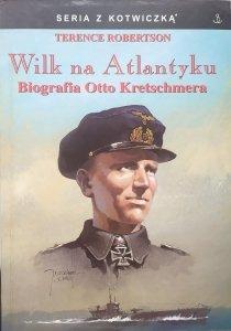 Terence Robertson • Wilk na Atlantyku. Biografia Otto Kretschmera