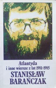 Stanisław Barańczak • Atlantyda i inne wiersze z lat 1981-1985