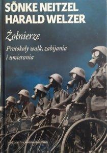 Sonke Neitzel, Harald Welzer • Żołnierze. Protokoły walk, zabijania i umierania