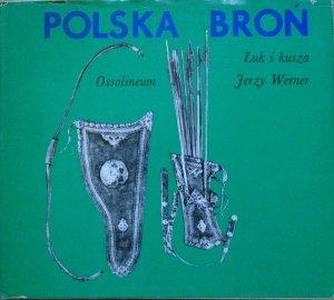 Jerzy Werner • Polska broń. Łuk i kusza