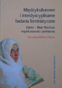 red. Elżbieta Pakszys • Międzykulturowe i interdyscyplinarne badania feministyczne. Daleki - Bliski Wschód: współczesność i prehistoria