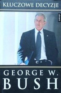 George W. Bush • Kluczowe decyzje