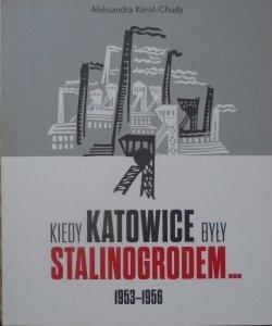 Aleksandra Korol-Chudy • Kiedy Katowice były Stalinogrodem 1953-1956