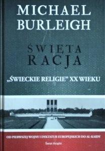 Michael Burleigh • Święta racja. Świeckie religie XX wieku