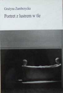 Grażyna Zambrzycka • Portret z lustrem w tle