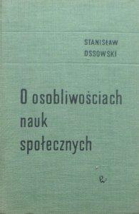 Stanisław Ossowski • O osobliwościach nauk społecznych