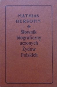 Mathias Bersohn • Słownik biograficzny uczonych Żydów Polskich