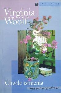 Virginia Woolf • Chwile istnienia. Eseje autobiograficzne