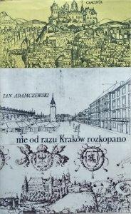 Jan Adamczewski • Nie od razu Kraków rozkopano