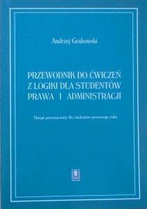 Andrzej Grabowski • Przewodnik  do ćwiczeń z logiki dla studentów prawa i administracji