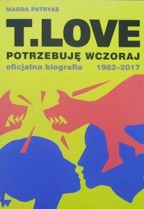 Magda Patryas • T. Love. Potrzebuję wczoraj. Oficjalna biografia