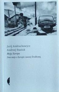 Jurij Andruchowycz, Andrzej Stasiuk • Moja Europa