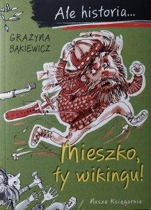 Grażyna Bąkiewicz • Ale historia... Mieszko, ty wikingu!