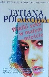 Tatiana Polakowa • Wielki seks w małym mieście