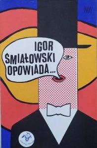Igor Śmiałowski • Igor Śmiałowski opowiada... [Eryk Lipiński]