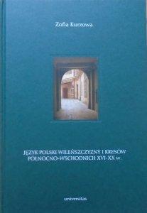 Zofia Kurzowa • Język polski Wileńszczyzny i Kresów północno-wschodnich XVI-XX w.