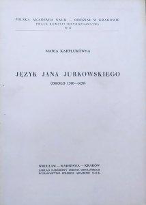 Maria Karplukówna • Język Jana Jurkowskiego (około 1580-1639)