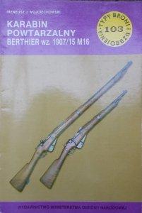 Ireneusz J. Wojciechowski • Karabin powtarzalny Berthier wz. 1907/15 M16 [Typy Broni i Uzbrojenia 103]