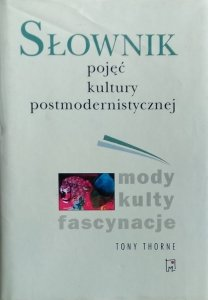 Tony Thorne • Słownik pojęć kultury postmodernistycznej