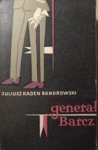 Juliusz Kaden Bandrowski • Generał Barcz [Janusz Benedyktowicz]
