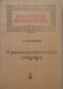 Aleksander Grużewski • O prawdopodobieństwie i statystyce [Biblioteka Matematyczna 23]