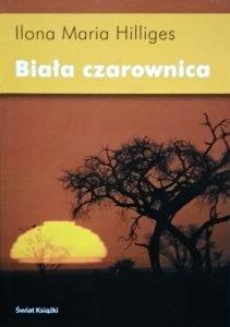 Ilona Maria Hilliges • Biała czarownica