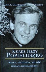 Ewa Czakowska • Ksiądz Jerzy Popiełuszko. Wiara, nadzieja, miłość