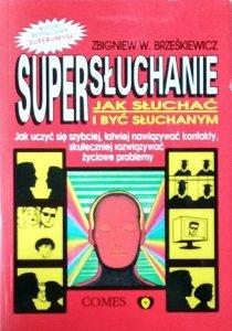 Zbigniew W. Brześkiewicz • Supersłuchanie. Jak słuchać i być słuchanym