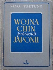 Mao Tse Tung • Wojna Chin przeciw Japonii. Z zagadnień wojny partyzanckiej