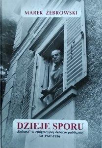 Marek Żebrowski • Dzieje Sporu. Kultura w emigracyjnej debacie publicznej lat 1947-1956