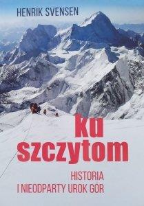 Henrik Svensen • Ku szczytom. Historia i nieodparty urok gór