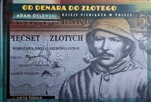 Adam Dylewski • Od denara do złotego. Dzieje pieniądza w Polsce