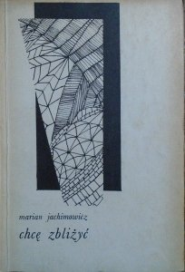 Marian Jachimowicz • Chcę zbliżyć [dedykacja autorska]